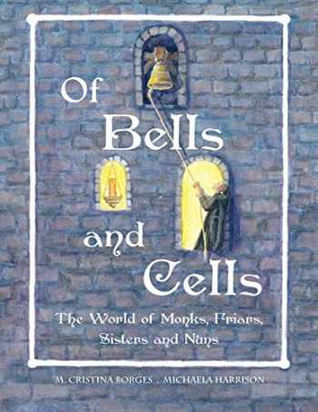 9780615907581-061590758X-Of Bells and Cells: The World of Monks, Friars, Sisters and Nuns (US/Can)