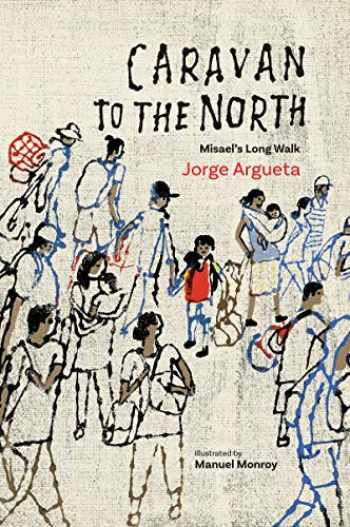 9781773063294-1773063294-Caravan to the North: Misael's Long Walk