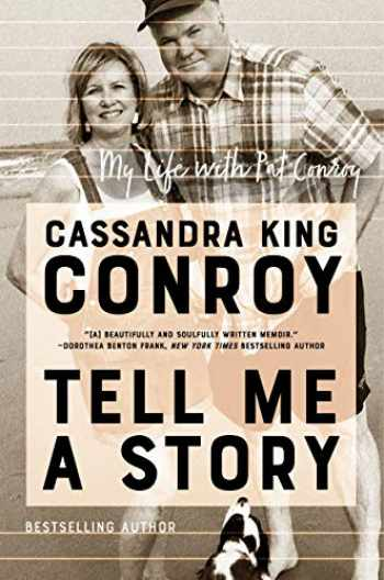 9780062905628-0062905627-Tell Me a Story: My Life with Pat Conroy