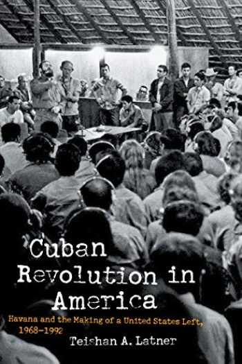 9781469659206-1469659204-Cuban Revolution in America: Havana and the Making of a United States Left, 1968–1992 (Justice, Power, and Politics)