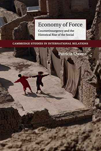 9781107545687-1107545684-Economy of Force: Counterinsurgency and the Historical Rise of the Social (Cambridge Studies in International Relations, Series Number 139)