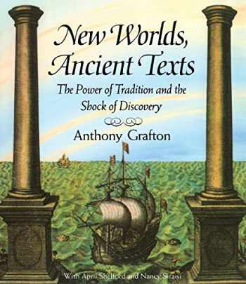 9780674618763-0674618769-New Worlds, Ancient Texts: The Power of Tradition and the Shock of Discovery