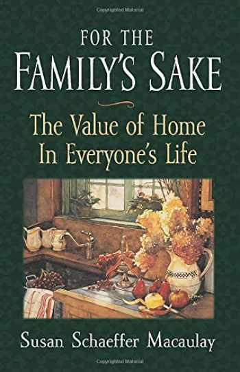 9781581341119-1581341113-For the Family's Sake: The Value of Home in Everyone's Life