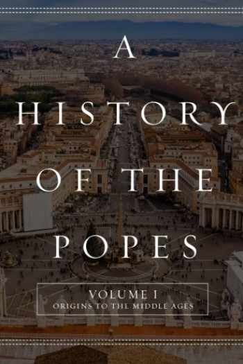 9781517483647-1517483646-A History of the Popes: Volume I: Origins to the Middle Ages (Volume 1)