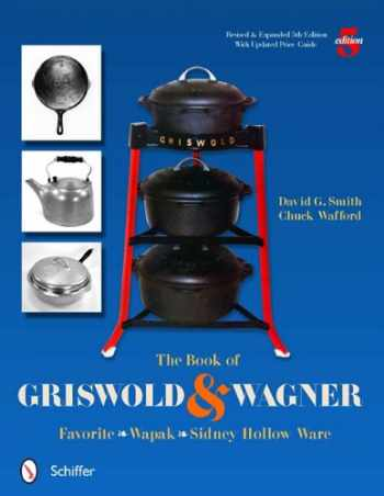 9780764337291-0764337297-The Book of Griswold & Wagner: Favorite * Wapak * Sidney Hollow Ware:  Revised & Expanded 5th Edition