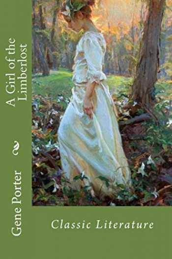 9781545582718-1545582718-A Girl of the Limberlost: Classic Literature
