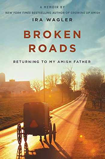 9781546012061-1546012060-Broken Roads: Returning to My Amish Father