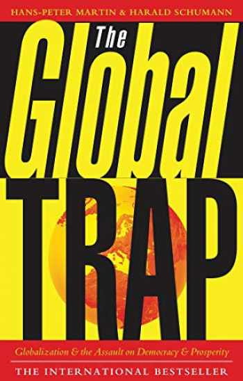 9781856495301-1856495302-The Global Trap: Globalization and the Assault on Prosperity and Democracy
