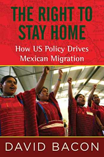 9780807061213-0807061212-The Right to Stay Home: How US Policy Drives Mexican Migration