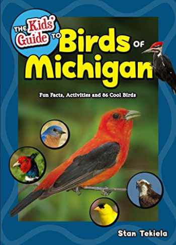 9781591937845-1591937841-The Kids' Guide to Birds of Michigan: Fun Facts, Activities and 86 Cool Birds (Birding Children's Books)