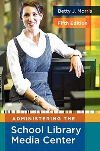 9781591586852-1591586852-Administering the School Library Media Center, 5th Edition (Library and Information Science Text)