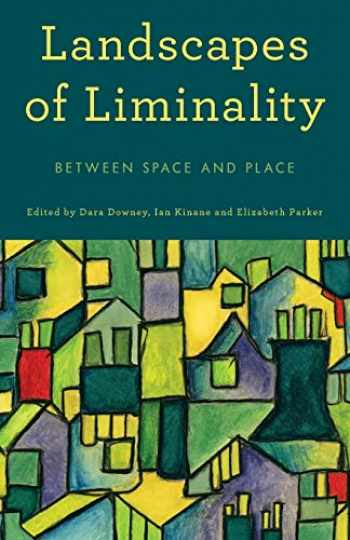 9781783489855-1783489855-Landscapes of Liminality: Between Space and Place