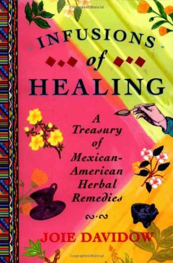 9780684854168-0684854163-Infusions of Healing: A Treasury of Mexican-American Herbal Remedies
