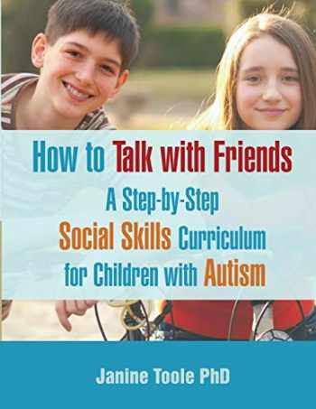 9780995320802-0995320802-How To Talk With Friends: A Step-by-Step Social Skills Curriculum for Children With Autism