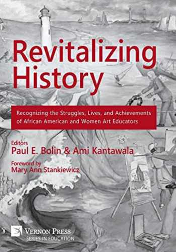 9781622731077-1622731077-Revitalizing History: Recognizing the Struggles, Lives, and Achievements of African American and Women Art Educators [Premium Color] (Vernon Series in Education)