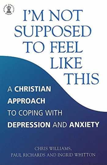 9780340786390-0340786396-I'm Not Supposed to Feel Like This: A Christian Approach to Coping with Depression and Anxiety (Hodder Christian Books)