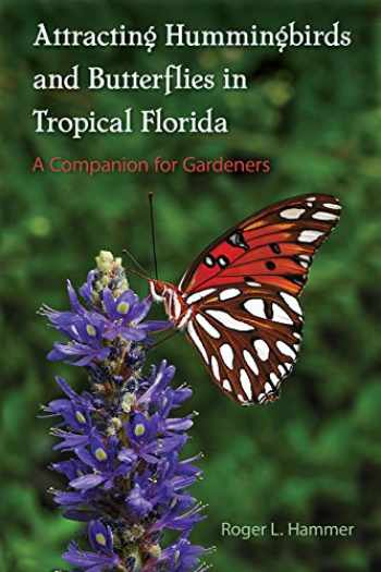 9780813060248-0813060249-Attracting Hummingbirds and Butterflies in Tropical Florida: A Companion for Gardeners