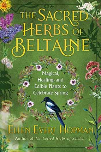 9781644110652-1644110652-The Sacred Herbs of Spring: Magical, Healing, and Edible Plants to Celebrate Beltaine
