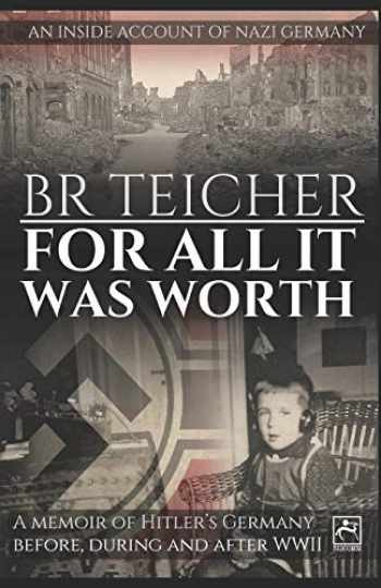 9781974287000-1974287009-For All It Was Worth: A Memoir of Hitler's Germany - Before, During and After WWII (20th Century Memoirs)