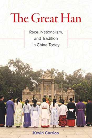 9780520295506-0520295501-The Great Han: Race, Nationalism, and Tradition in China Today
