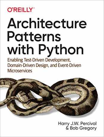 9781492052203-1492052205-Architecture Patterns with Python: Enabling Test-Driven Development, Domain-Driven Design, and Event-Driven Microservices