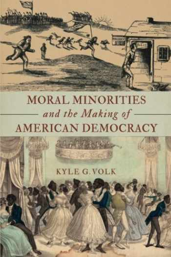 9780190609498-0190609494-Moral Minorities and the Making of American Democracy