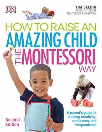 9781465462305-1465462309-How To Raise An Amazing Child the Montessori Way, 2nd Edition