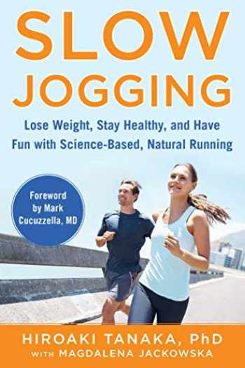 9781510753624-1510753621-Slow Jogging: Lose Weight, Stay Healthy, and Have Fun with Science-Based, Natural Running