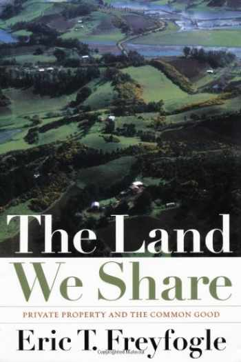 9781559638906-1559638907-The Land We Share: Private Property And The Common Good