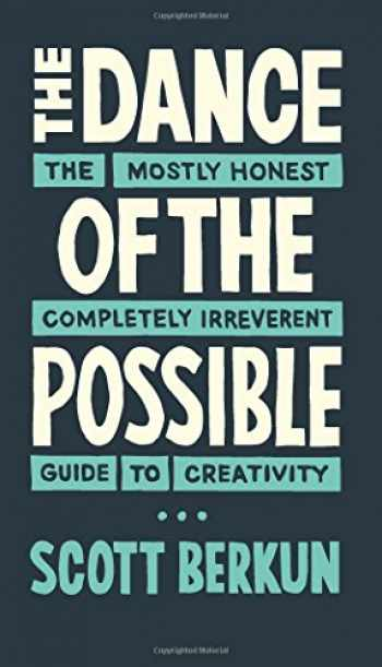 9780983873143-0983873143-The Dance of The Possible: A mostly honest and completely irreverent guide to creativity