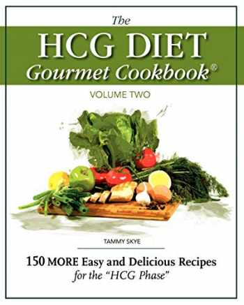 9780984399925-0984399925-The HCG Diet Gourmet Cookbook Volume Two: 150 MORE Easy and Delicious Recipes for the HCG Phase
