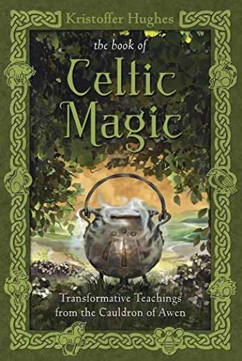9780738737058-0738737054-The Book of Celtic Magic: Transformative Teachings from the Cauldron of Awen