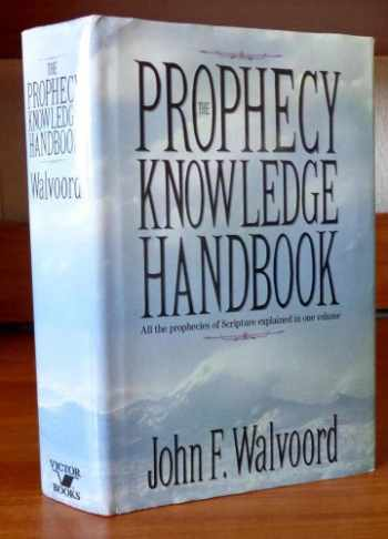 9780896935099-0896935094-The Prophecy Knowledge Handbook: All the Prophecies of Scripture Explained in One Volume
