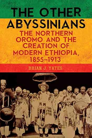 9781580469807-1580469809-The Other Abyssinians: The Northern Oromo and the Creation of Modern Ethiopia, 1855-1913 (Rochester Studies in African History and the Diaspora) (Volume 85)