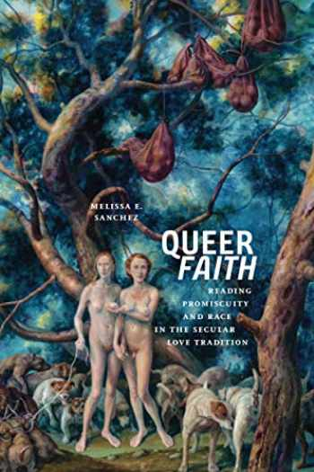 9781479840861-1479840866-Queer Faith: Reading Promiscuity and Race in the Secular Love Tradition (Sexual Cultures, 52)