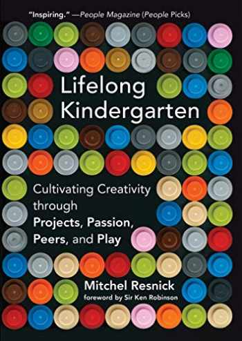 9780262536134-0262536137-Lifelong Kindergarten: Cultivating Creativity through Projects, Passion, Peers, and Play (The MIT Press)
