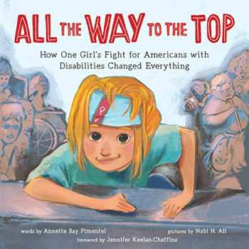 9781492688976-1492688975-All the Way to the Top: How One Girl's Fight for Americans with Disabilities Changed Everything (Inspiring Activism and Diversity Book About Children with Special Needs)