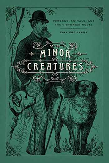 9780226576374-022657637X-Minor Creatures: Persons, Animals, and the Victorian Novel (Animal Lives)