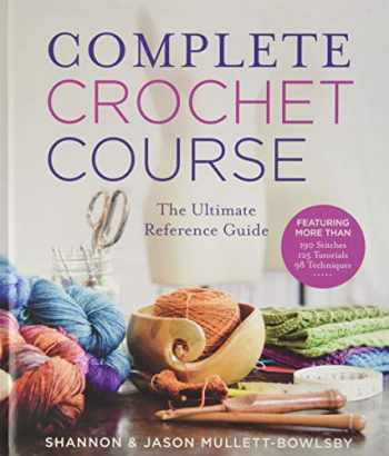 9781454710523-1454710527-Complete Crochet Course: The Ultimate Reference Guide