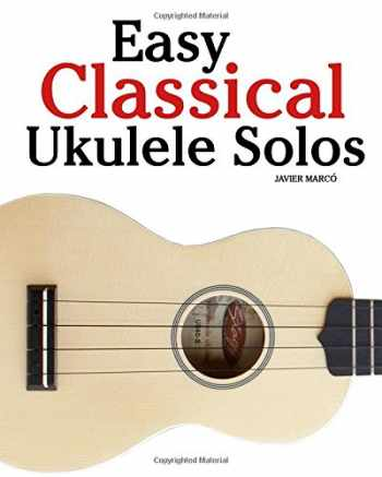 9781461139850-1461139856-Easy Classical Ukulele Solos: Featuring music of Bach, Mozart, Beethoven, Vivaldi and other composers. In Standard Notation and TAB