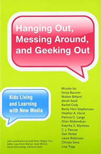 9780262518543-0262518546-Hanging Out, Messing Around, and Geeking Out: Kids Living and Learning with New Media (The John D. and Catherine T. MacArthur Foundation Series on Digital Media and Learning)