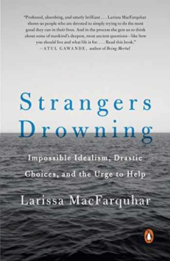 9780143109785-0143109782-Strangers Drowning: Impossible Idealism, Drastic Choices, and the Urge to Help