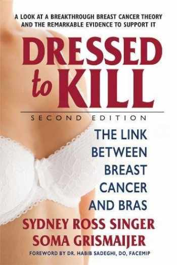 9780757004629-0757004628-Dressed to Kill―Second Edition: The Link Between Breast Cancer and Bras