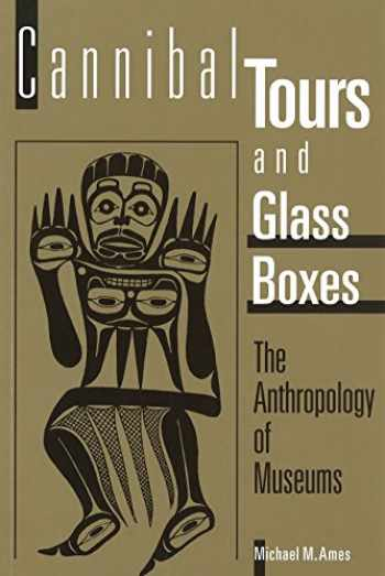 9780774804837-0774804831-Cannibal Tours and Glass Boxes: The Anthropology of Museums