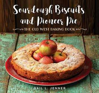 9781493029709-1493029703-Sourdough Biscuits and Pioneer Pies: The Old West Baking Book