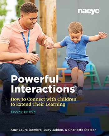 9781938113727-1938113721-Powerful Interactions: How to Connect with Children to Extend Their Learning, Second Edition
