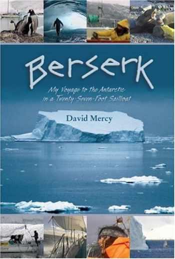 9781592282777-1592282776-Berserk: My Voyage to the Antarctic in a Twenty-Seven-Foot Sailboat