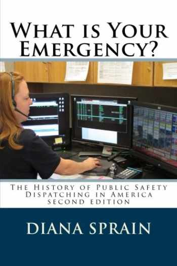 9781517011390-1517011396-What is Your Emergency?: The History of Public Safety Dispatching in America