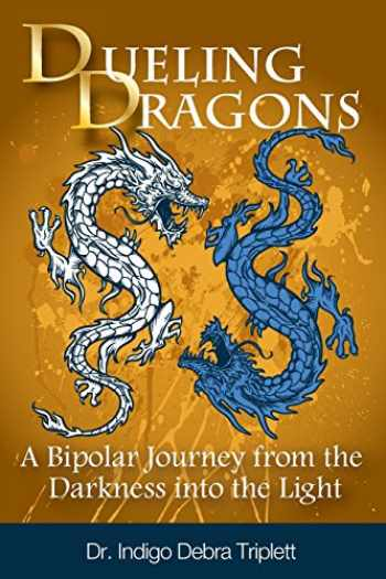 9780984349197-0984349197-Dueling Dragons: A Bipolar Journey from the Darkness Into the Light