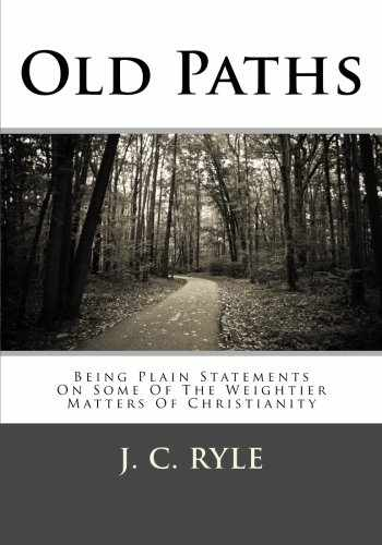 9781482556728-1482556723-Old Paths: Being Plain Statements On Some Of The Weightier Matters Of Christianity